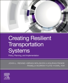 Image for Creating resilient transportation systems  : policy, planning and implementation