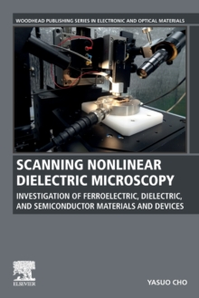 Image for Scanning Nonlinear Dielectric Microscopy : Investigation of Ferroelectric, Dielectric, and Semiconductor Materials and Devices