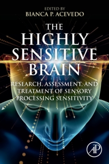 Image for The Highly Sensitive Brain : Research, Assessment, and Treatment of Sensory Processing Sensitivity