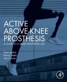 Image for Active above-knee prosthesis  : a guide to a smart prosthetic leg