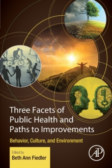 Image for Three Facets of Public Health and Paths to Improvements : Behavior, Culture, and Environment