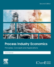 Image for Process industry economics  : principles, concepts and applications