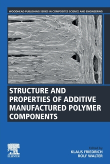 Image for Structure and Properties of Additive Manufactured Polymer Components