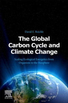 Image for Global Carbon Cycle and Climate Change: Scaling Ecological Energetics from Organism to the Biosphere