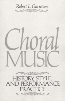 Image for Choral Music : History, Style And Performance Practice