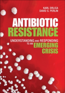 Image for Antibiotic Resistance : Understanding and Responding to an Emerging Crisis