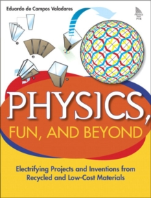 Image for Physics, Fun, and Beyond : Electrifying Projects and Inventions from Recycled and Low-Cost Materials