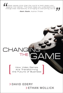 Image for Changing the Game : How Video Games Are Transforming the Future of Business (paperback)