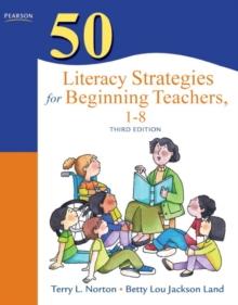 50 Literacy Strategies for Beginning Teachers, 1-8 (3rd Edition) (Teaching Strategies Series)
