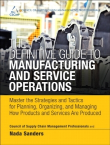 Image for The definitive guide to manufacturing and service operations  : master the strategies and tactics for planning, organizing, and managing how products and services are produced