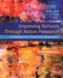Image for Improving schools through action research  : a reflective practice approach