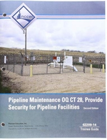 62209-14 Pipeline Maintenance OQ CT28, Provide Security for Pipeline Facilities Trainee Guide