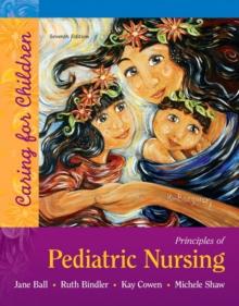 Principles of Pediatric Nursing : Caring for Children - Ball, Jane W