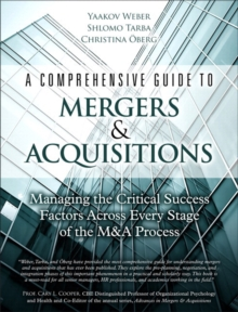 A Comprehensive Guide to Mergers & Acquisitions (paperback): Managing the Critical Success Factors Across Every Stage of the M&A Process