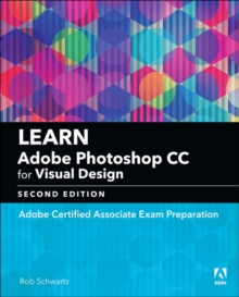 Learn Adobe Photoshop CC for visual communication  : Adobe Certified Associate Exam preparation - Schwartz, Rob
