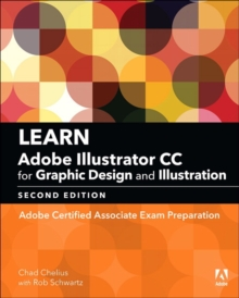 Learn Adobe Illustrator CC for graphic design and illustration  : Adobe Certified Associate Exam preparation - Chelius, Chad