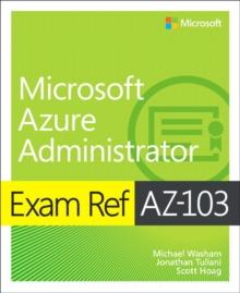 Exam ref AZ-100, Microsoft Azure infrastructure and deployment - Washam, Michael