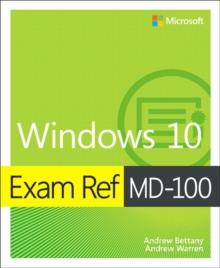 Exam Ref MD-100 Windows 10 - Bettany, Andrew