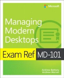 Exam ref md-101 managing modern desktops - Bettany, Andrew