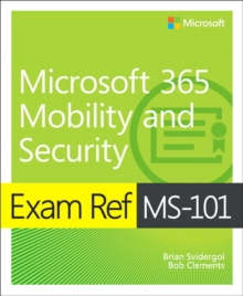 Exam Ref MS-101 Microsoft 365 mobility and security - Svidergol, Brian