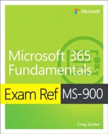 Exam ref MS-900 Microsoft 365 Fundamentals - Zacker, Craig