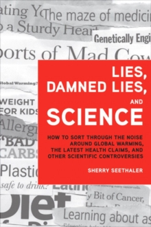 Image for Lies, damned lies, and science  : how to sort through the noise around global warming, the latest health claims, and other scientific controversies