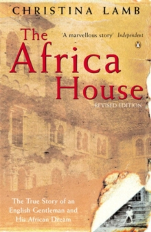 Image for The Africa house  : the true story of an English gentleman and his African dream