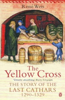 Image for The yellow cross  : the story of the last Cathars, 1290-1329