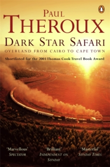 Image for Dark star safari  : overland from Cairo to Cape Town
