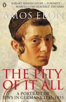Image for The pity of it all  : a portrait of Jews in Germany, 1743-1933