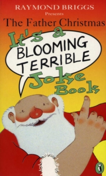 The Father Christmas it's a Bloomin' Terrible Joke Book - Briggs, Raymond