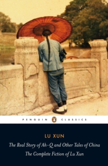 Image for The real story of Ah-Q and other tales of China  : the complete fiction of Lu Xun