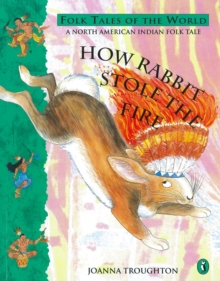 Image for How Rabbit stole the fire  : a North American Indian folk tale