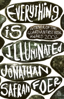 Everything is illuminated  : a novel - Safran Foer, Jonathan