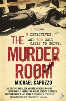 Image for The Murder Room : In which three of the greatest detectives use forensic science to solve the world's most perplexing cold cases