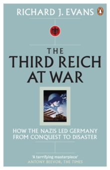 Image for The Third Reich at war  : how the Nazis led Germany from conquest to disaster