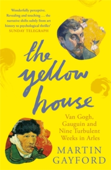 Image for The Yellow House  : Van Gogh, Gauguin and nine turbulent weeks in Arles