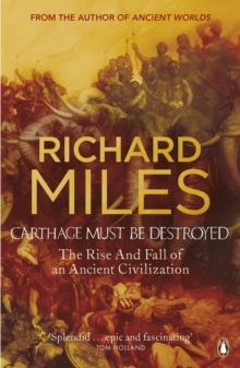 Image for Carthage must be destroyed  : the rise and fall of an ancient Mediterranean civilization
