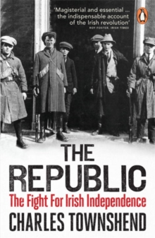 Image for The republic  : the fight for Irish independence, 1918-1923