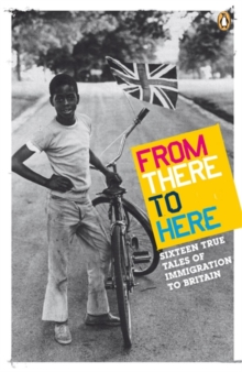 Image for From there to here  : sixteen true tales of immigration to Britain