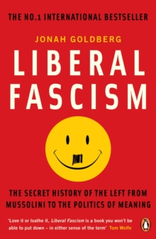 Image for Liberal fascism  : the secret history of the left from Mussolini to the politics of meaning