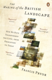 Image for The making of the British landscape  : how we have transformed the land, from prehistory to today