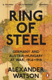Image for Ring of steel  : Germany and Austria-Hungary at war, 1914-1918