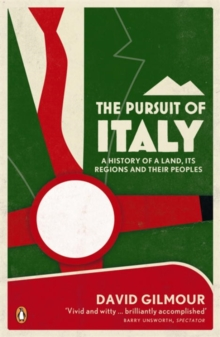 Image for The pursuit of Italy  : a history of a land, its regions and their peoples