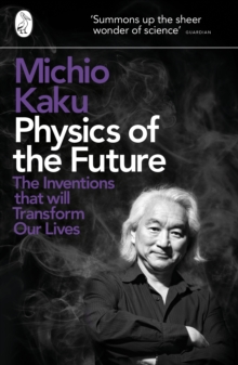 Image for Physics of the future  : the inventions that will transform our lives