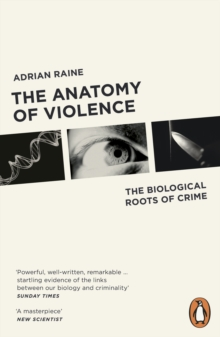 The anatomy of violence  : the biological roots of crime - Raine, Adrian