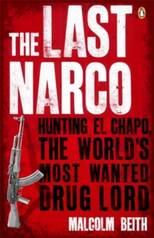 The last narco  : hunting El Chapo, the world's most-wanted drug lord - Beith, Malcolm