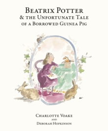 Image for Beatrix Potter & the unfortunate tale of a borrowed guinea pig
