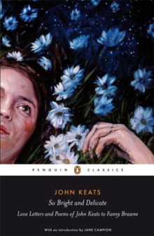 Image for So bright and delicate  : love letters and poems of John Keats to Fanny Brawne