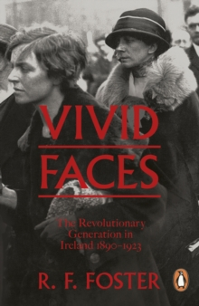 Image for Vivid faces: the revolutionary generation in Ireland 1890-1923